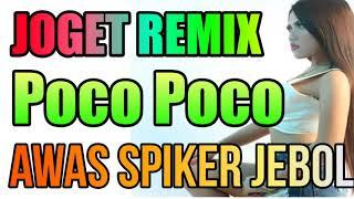 DJ REMIX POCO POCO    BASS MENGGILA AWAS SPIKER JEBOL 2018