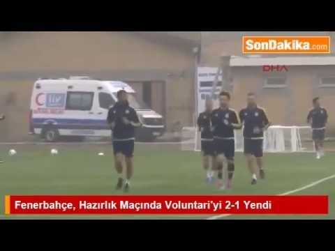 Fenerbahçe Voluntari 2-1 İlk Hazırlık Maçı Özeti