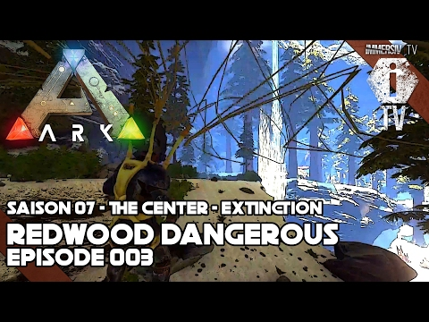 REDWOOD DANGEROUS - Extinction The Center - ARK Survival Evolved FR - S07-EP003