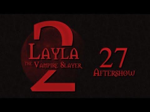 Layla the Vampire Slayer Roll4It S2 #27 - SEASON FINALE AFTERSHOW - Buffy TTRPG