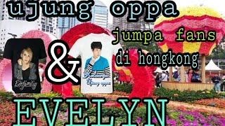 UJUNG OPPA & EVELYN JUMPA FANS DI HONGKONG