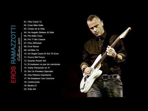 The Best Of Eros Ramazzotti Songs   Eros Ramazzotti Greatest Hits Full Album