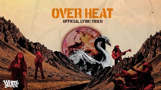White Swan - Overheat [Official Lyric Video]