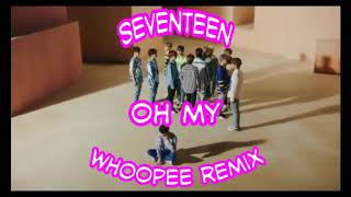 SEVENTEEN(세븐틴) - 어쩌나 (Oh My!)(Whoopee remix)