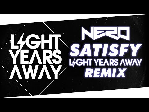 Nero - Satisfy (Light Years Away Remix)