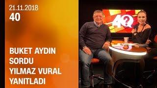 Buket Aydın 40'ta sordu, Yılmaz Vural yanıtladı - 21.11.2018