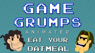 Game Grumps Animated: Eat Your Oatmeal