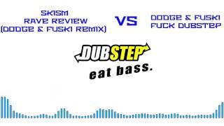 Fuck The Rave Review | SKisM - Rave Review (Dodge & Fuski Remix) Vs Dodge & Fuski - Fuck Dubstep