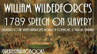 1789 SPEECH ON SLAVERY by William Wilberforce - FULL AudioBook | GreatestAudioBooks