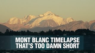 Mont Blanc time-lapse (that's too damn short)