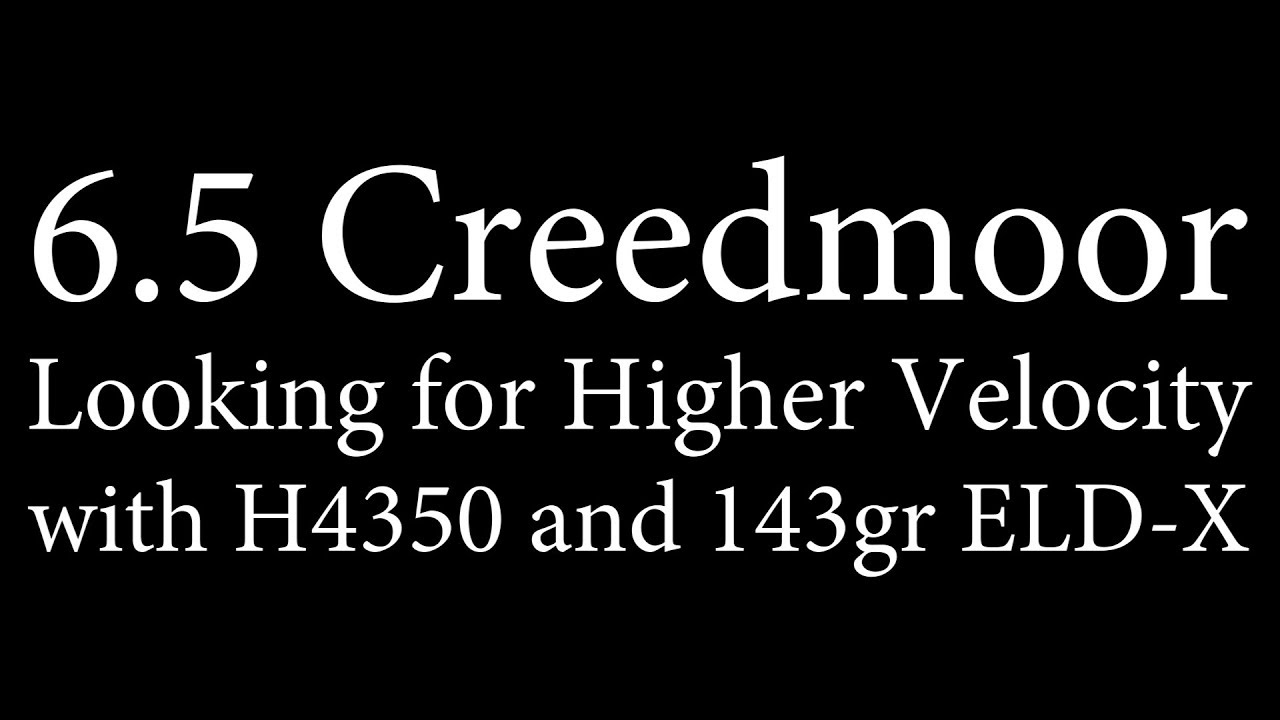 6 5 Creedmoor - Hotter loads with H4350 and 143gr ELD-X