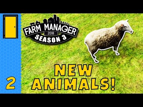 NEW ANIMALS in Farm Manager 2018! - Season 3 Part 2 - Let's Play Farm Manager 2018