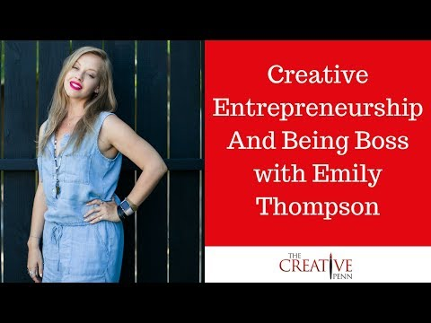 Creative Entrepreneurship And Being Boss With Emily Thompson