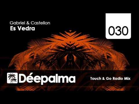 Gabriel & Castellon - Es Vedra (Touch & Go Radio Mix)