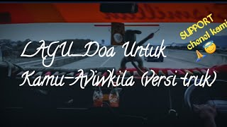 LAGU_Doa Untuk Kamu-Aviwkila (versi truk)
