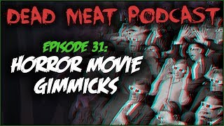 Horror Movie Gimmicks (Dead Meat Podcast #31)