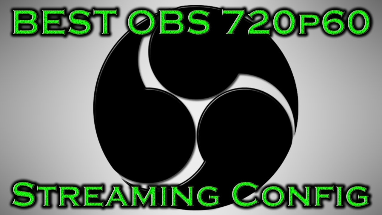 Best OBS Studio Stream Settings for Twitch/YouTube (720p@60FPS with NVENC  or x264)