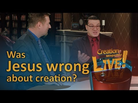 Was Jesus Wrong About Creation? (Creation Magazine LIVE! 7-18)