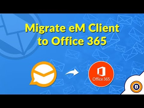 eM Client to Outlook 365 Conversion | Migrate or Export eM Client Mailboxes to Office 365