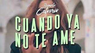 Daniela Calvario -  Cuando Ya No Te Ame (VIDEO OFICIAL)