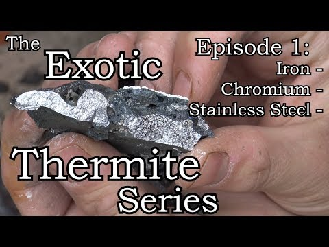 Exotic Thermite Series Ep. 1: Iron, Chromium, Stainless Steel
