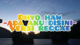 Dhyo Haw - Ada Aku Disini Lirik Cover Reggae