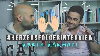 KERIM KAKMACI   #HERZENSFOLGER INTERVIEW