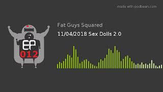 11/04/2018 Sex Dolls 2.0