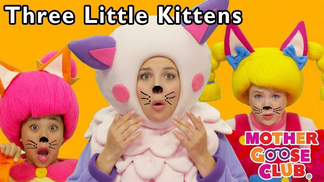 Songs For Kids Three Little Kittens Nursery Rhyme Phonics Songs Mother Goose Club Collection Youtube