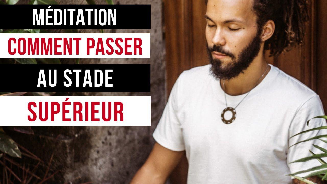 MÉDITATION : Comment passer au STADE SUPÉRIEUR - YouTube