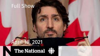 CBC News: The National   Ottawa offers Ontario help; N.S. shooting anniversary   April 18, 2021