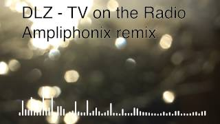 DLZ - TV on the Radio (Ampliphonix Electro Remix)