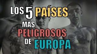 LOS 5 PAÍSES MÁS PELIGROSOS DE EUROPA