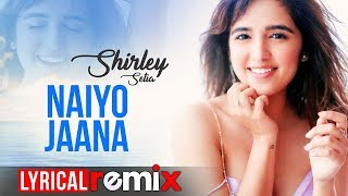 Naiyo Jaana (Lyrical Remix) | Shirley Setia | Ravi Singhal | Latest Remix Songs 2019 | Speed Records