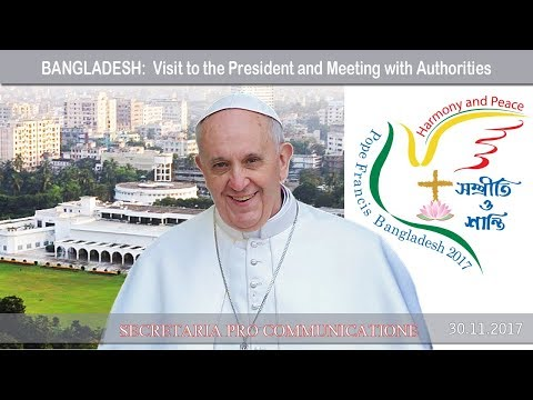 2017.11.30 - Pope in Bangladesh - Visit to the President and Meeting with Authorities