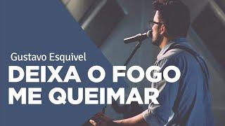 DEIXA O FOGO ME QUEIMAR - Gustavo Esquivel | Ouvir e Crer Barretos