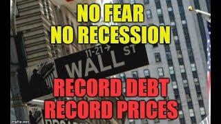 NO WAR, NO RECESSION, RECORD DEBT, RECORD PRICES, ECONOMY SUPPORTED VIA LEND SPEND PRETEND