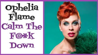 Ophelia Flame - Calm the F@*k Down