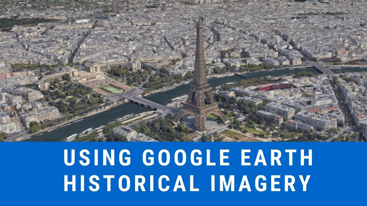 Using Google Earth Historical Imagery