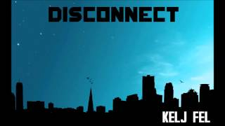 Disconnect - Kelj Fel (Official EP Version) PREMIER!