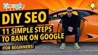 DIY SEO: 11 Simple Steps to Ranking on Google