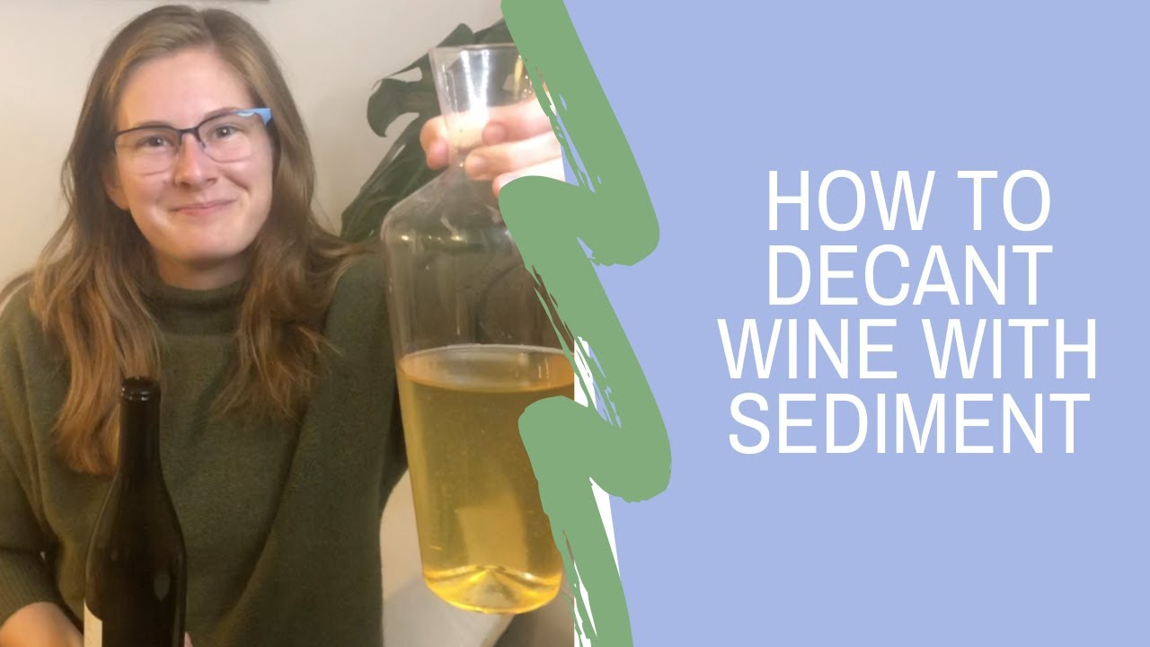 How To Decant Wine With Sediment