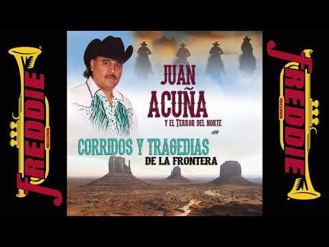 Juan Acuña Y El Terror Del Norte - Corridos Y Tragedias De La Frontera (Album Completo)