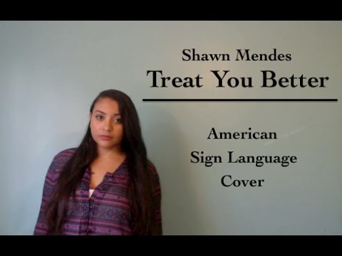 Shawn Mendes - Treat You Better (ASL Cover)