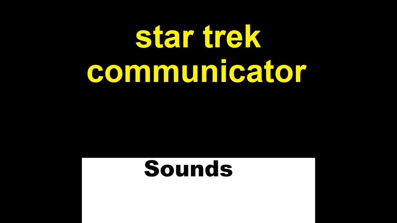 Star Trek Communicator Sound Effects All Sounds