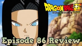Dragon Ball Super Episode 86 Review: Trading Blows for the First Time! Android 17 vs Son Goku!