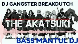 DJ GANGSTER BREAKDUTCH TERBARU 2019 SEPESIAL AKATSUKI CLUB