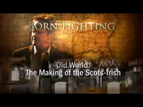 Born Fighting: The Scots-Irish - Pt.1