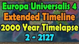 Europa Universalis 4 2000 Year Timelapse Extended Timeline Mod 2 -2127
