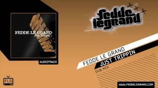 Fedde Le Grand - Just Trippin (Dub Mix)